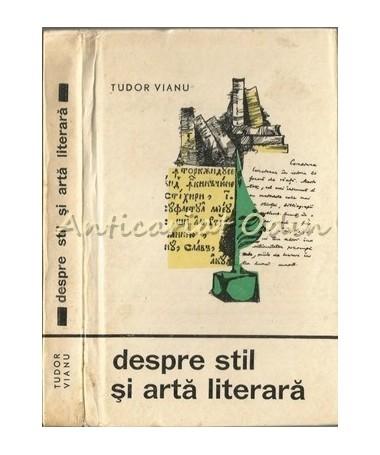 Despre Stil Si Arta Literara - Tudor Vianu