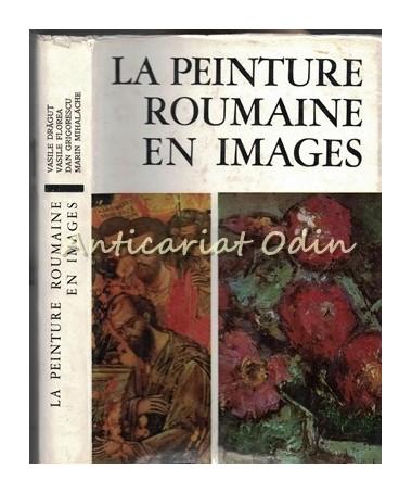 La Peinture Roumaine En Images - Vasile Dragut, Vasile Florea, Dan Grigorescu