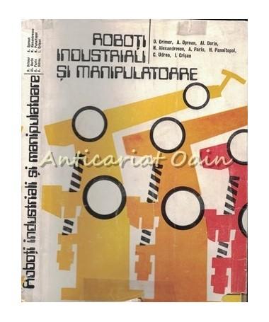 Roboti Industriali Si Manipulatoare - D. Drimer, A. Oprean, Al. Dorin