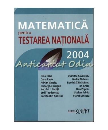Matematica Pentru Testarea Nationala 2004 - Gina Caba, Dana Radu, Adrian Ciupitu