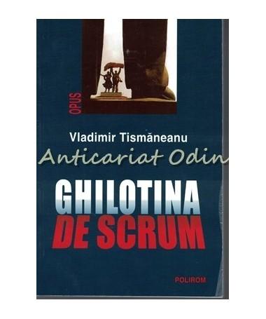 Ghilotina De Scrum - Vladimir Tismaneanu