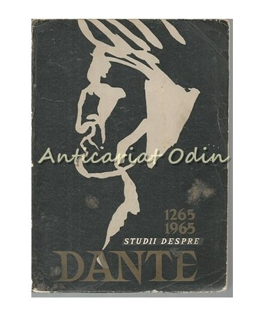 Studii Despre Dante - Alexandru Balaci - Tiraj: 5170 Exemplare