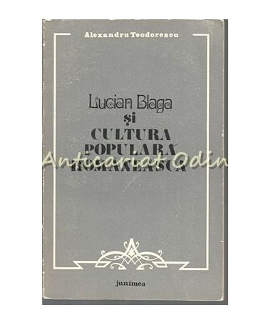 Lucian Blaga Si Cultura Populara Romaneasca - Alexandru Teodorescu