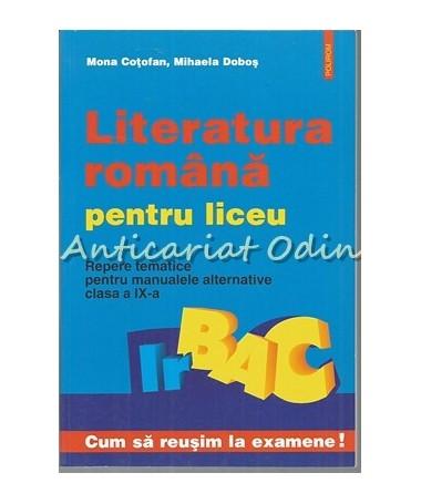 Literatura Romana Pentru Liceu. Clasa a IX-a - Mona Cotofan, Mihaela Dobos