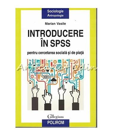 Introducere In SPSS Pentru Cercetarea Sociala Si De Piata - Marian Vasile