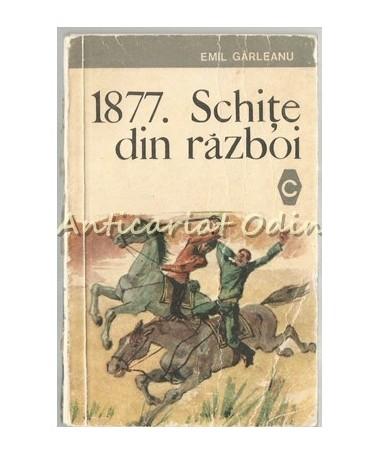 1877. Schite Din Razboi - Emil Garleanu
