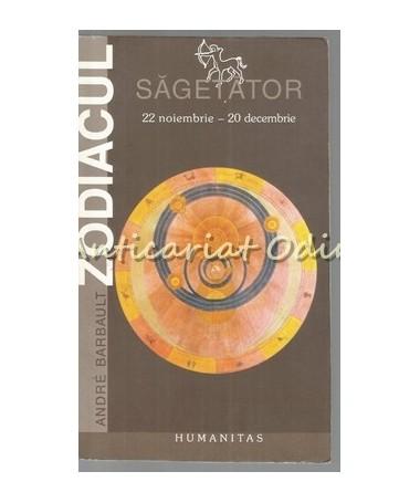 Zodiacul. Sagetator 22 Noiembrie - 20 Decemrie - Andre Barbault