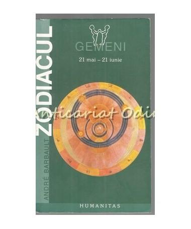 Zodiacul. Gemeni 21 Mai - 21 Iunie - Andre Barbault