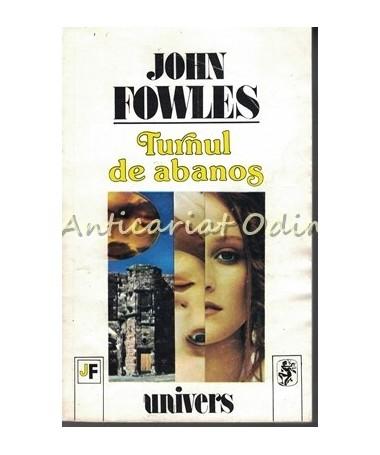 Turnul De Abanos - John Fowles