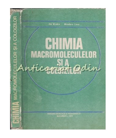 Chimia Macromoleculelor Si A Coloizilor - Ilie Mindru - Tiraj: 2580 Exemplare