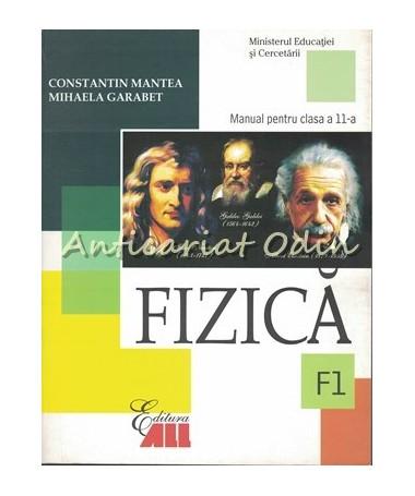 Fizica. Manual Pentru Clasa A XI-a F1 - Constantin Mantea, Mihaela Garabet