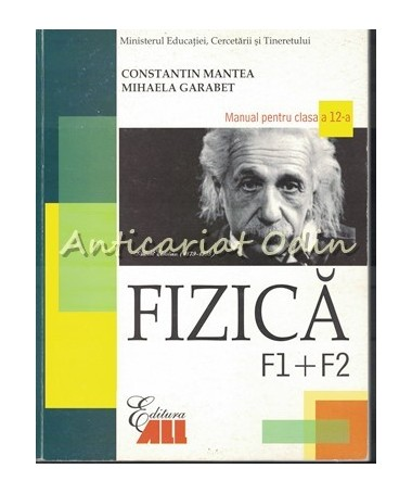 Fizica. Manual Pentru Clasa A XII-a F1+F2 - Constantin Mantea, Mihaela Garabet