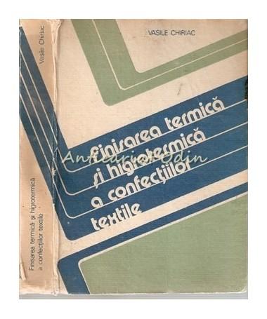Finisarea Termica Si Higrotermica A Confectiilor Textile - Vasile Chiriac