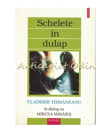 Schelete In Dulap - Vladimir Tismaneanu, Mircea Mihaies
