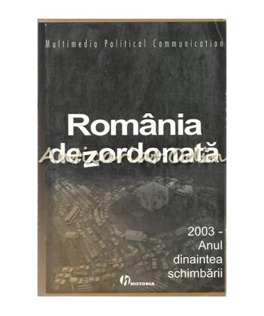 Romania Dezordonata. 2003 - Anul Dinaintea Schimbarii - Ancuta Adriana