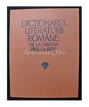Dictionarul Literaturii Romane De La Origini Pana La 1900 - Stanuta Cretu