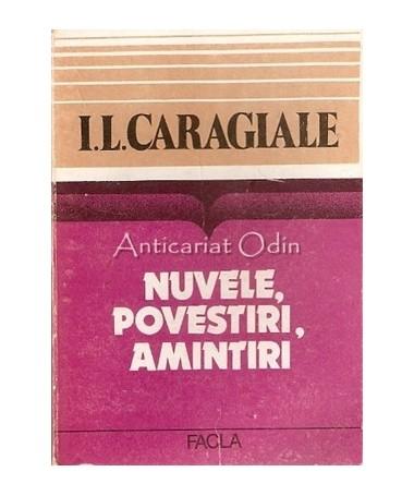Nuvele, Povestiri, Amintiri - I. L. Caragiale