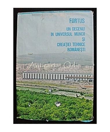 Fortus. Un Deceniu In Universul Muncii Si Creatiei Tehnice Romanesti