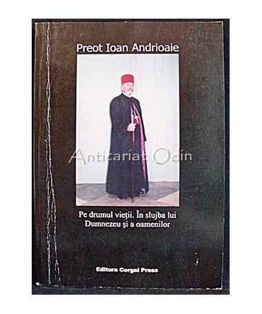 Pe Drumul Vietii - Preot Ioan Andrioaie - Cu Autograful Autorului