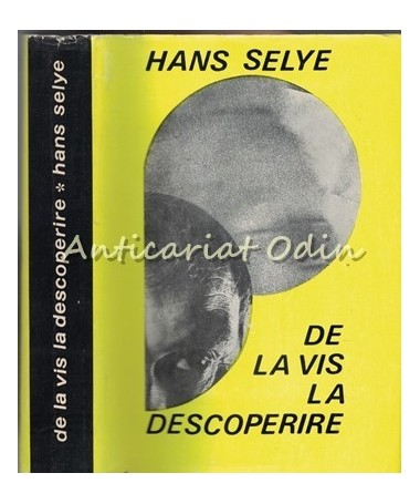 De La Vis La Descoperire - Hans Selye - Despre Omul De Stiinta