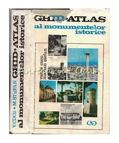 Ghid. Atlas Al Monumentelor Istorice - Vasile Cucu, Marian Stefan