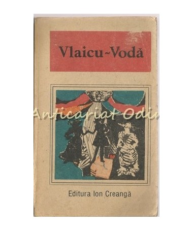 Vlaicu-Voda. O Antologie De Dramaturgie Romaneasca - Alexandru Davila
