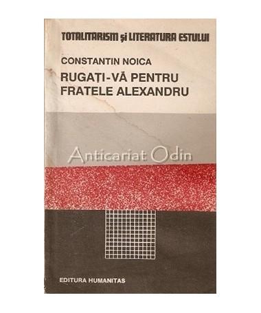 Rugati-Va Pentru Fratele Alexandru - Constantin Noica