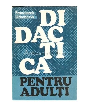 Didactica Pentru Adulti - Franciszek Urbanczyk - Tiraj: 5680 Exemplare