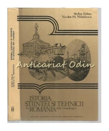 Istoria Stiintei Si Tehnicii In Romania. Date Cronologice - St. Balan