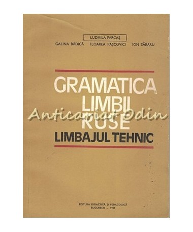 Gramatica Limbii Ruse. Limbajul Tehnic - Ludmila Farcas, Galina Badica