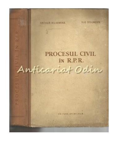 Procesul Civil In R. P. R. - Arthur Hilsenrad, Ilie Stoenescu