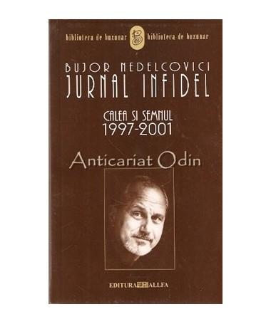 Jurnal Infidel. Calea Si Semnul 1997-2001 - Bujor Nedelcovici