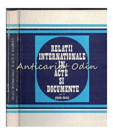 Relatii Internationale In Acte Si Documente. 1939-1945 - Alexandru Vianu