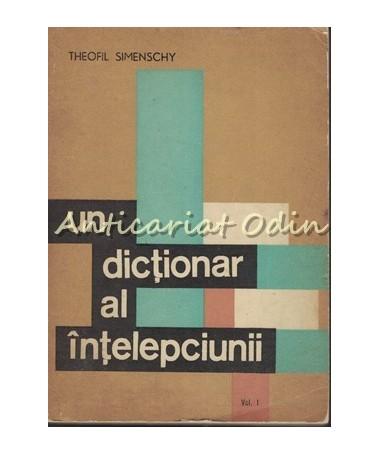 Un Dictionar Al Intelepciunii. Cugetari Antice Si Moderne I - Theofil Simenschy