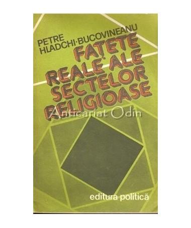 Fatete Reale Ale Sectelor Religioase - Petre Hladchi-Bucovineanu