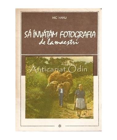 Sa Invatam Fotografia De La Maestri I - Nic Hanu