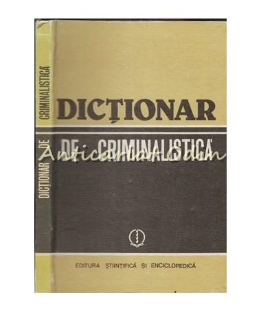 Dictionar De Criminalistica - N. Dan, I. Anghelescu, I. R. Constantin
