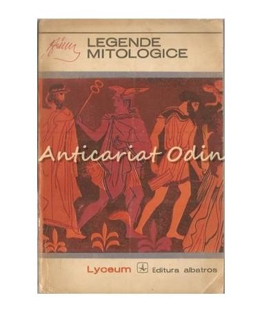 Legende Mitologice. Din Opera Poetilor Greci Si Latini - Ion Acs