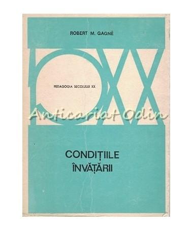 Conditiile Invatarii - Robert M. Gagne - Tiraj: 8830 Exemplare