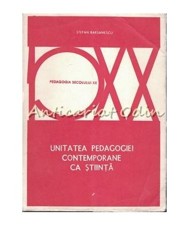 Unitatea Pedagogiei Contemporane Ca Stiinta - Stefan Barsanescu - T.: 4880 Ex.