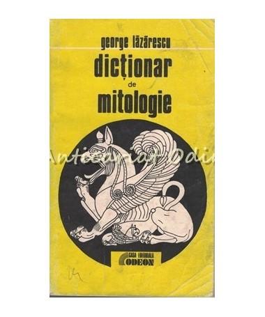Dictionar De Mitologie - George Lazarescu