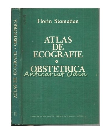 Atlas De Ecografie Obstetrica - Florin Stamatian