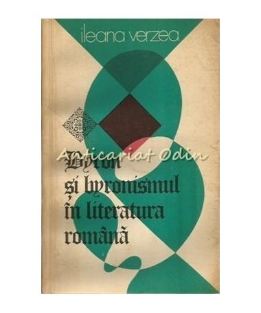 Byron Si Byronismul In Literatura Romana - Ileana Verzea