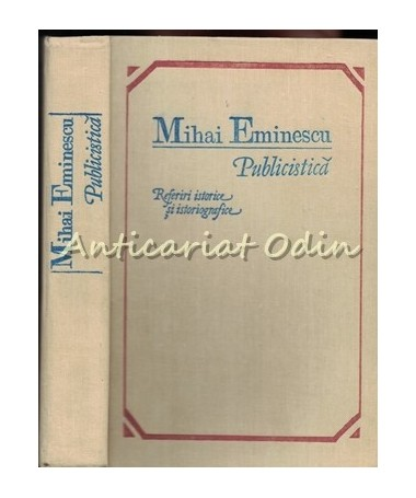 Publicistica. Referiri Istorice Si Istoriografice - Mihai Eminescu