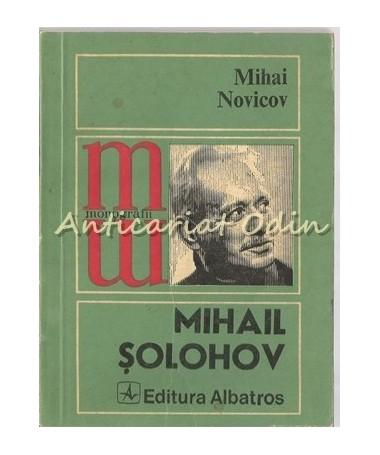 Mihail Solohov. Omul Si Opera - Mihai Novicov - Tiraj: 3850 Exemplare